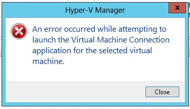 An error occurred while attempting to launch the Virtual Machine Connection application for the selected virtual machine