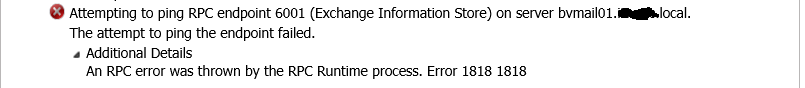 Attemping to ping RPC endpoint 6001 (Exchange Information Store) on server bvmail01.xxxxx.local.  The attempt to ping the endpoint failed.  An RPC error was thrown by the RPC Runtime process.  Error 1818 1818